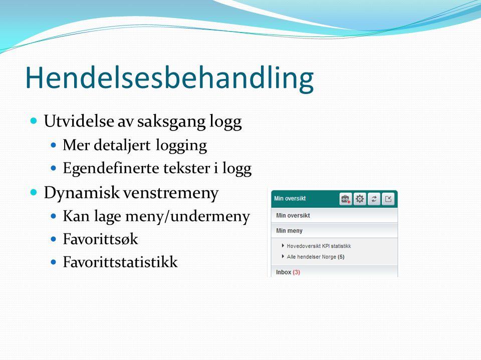 Hendelsesbehandling  Utvidelse av saksgang logg  Mer detaljert logging  Egendefinerte tekster i logg  Dynamisk venstremeny  Kan lage meny/underme