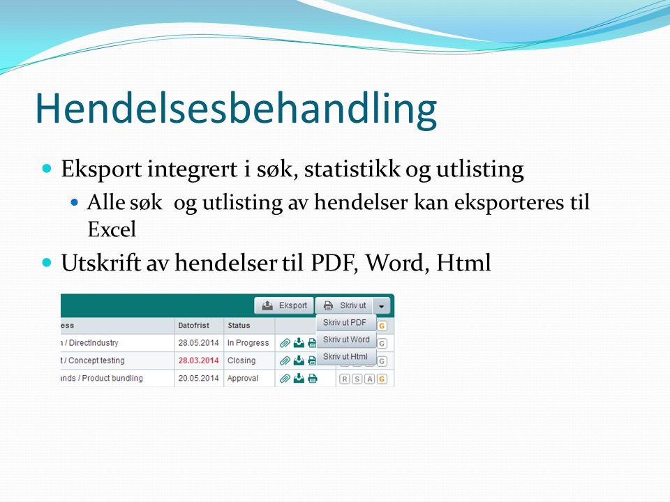 Hendelsesbehandling  Eksport integrert i søk, statistikk og utlisting  Alle søk og utlisting av hendelser kan eksporteres til Excel  Utskrift av he
