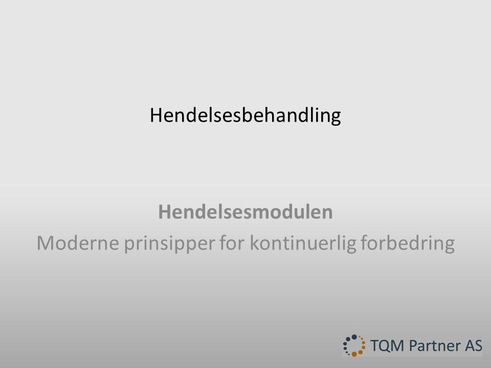 Hendelsesbehandling Hendelsesmodulen Moderne prinsipper for kontinuerlig forbedring
