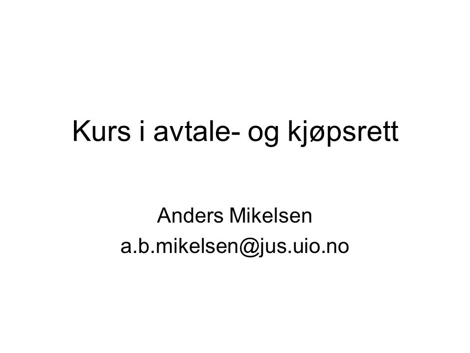 Kurs i avtale- og kjøpsrett Anders Mikelsen a.b.mikelsen@jus.uio.no