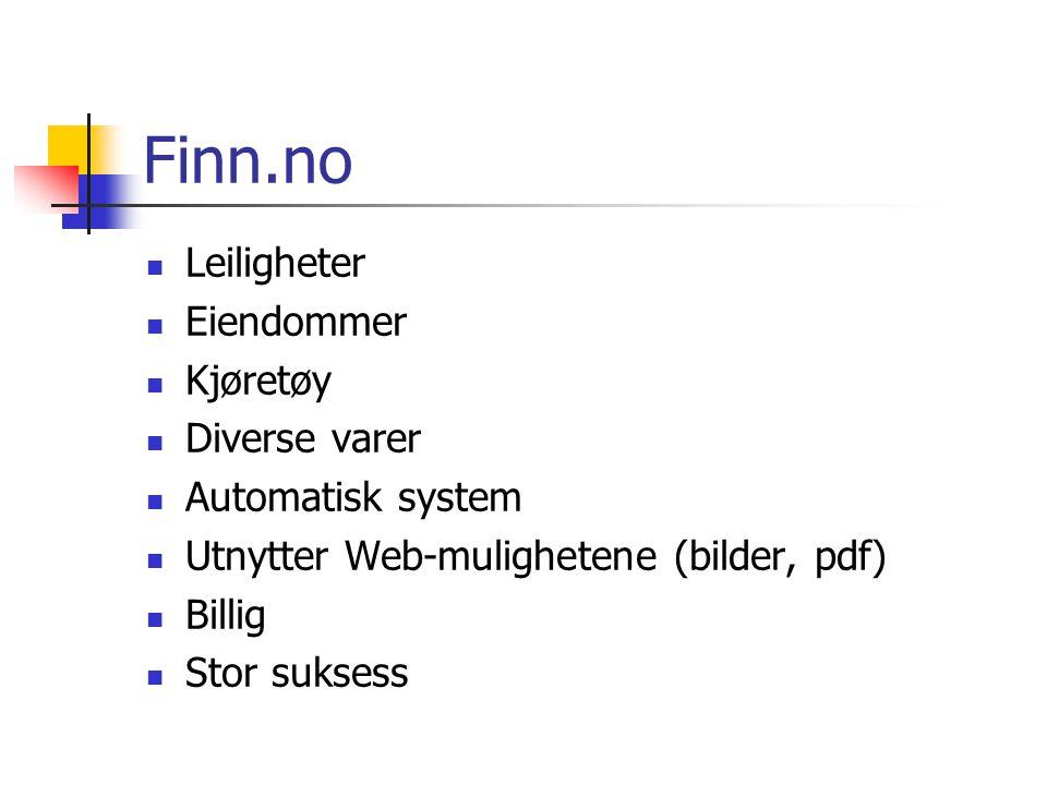 Finn.no  Leiligheter  Eiendommer  Kjøretøy  Diverse varer  Automatisk system  Utnytter Web-mulighetene (bilder, pdf)  Billig  Stor suksess