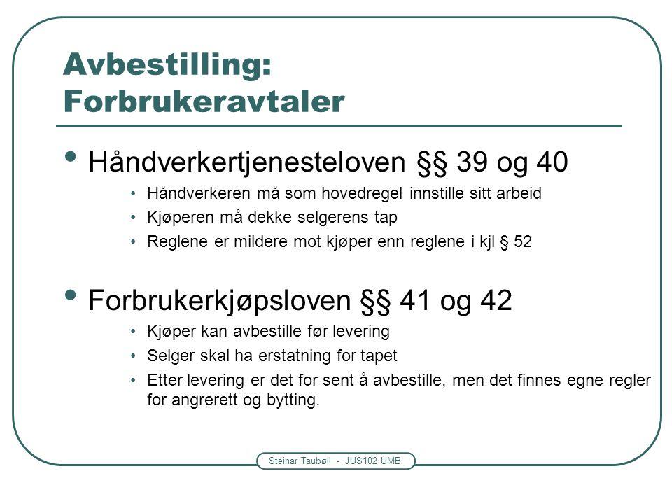 Steinar Taubøll - JUS102 UMB Avbestilling: Forbrukeravtaler • Håndverkertjenesteloven §§ 39 og 40 •Håndverkeren må som hovedregel innstille sitt arbei