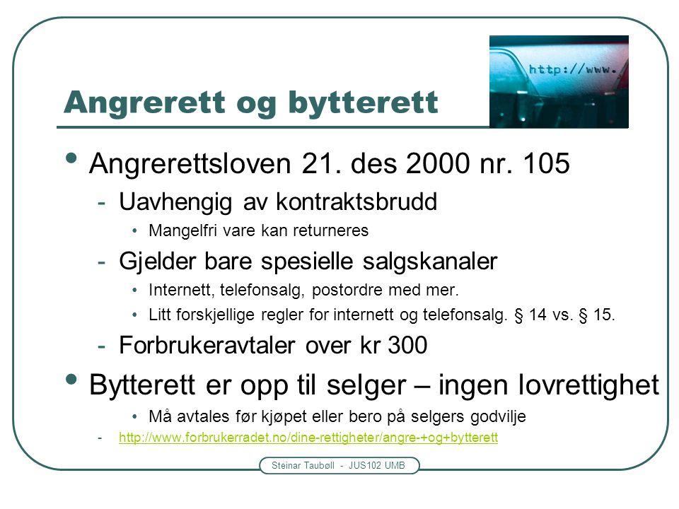 Steinar Taubøll - JUS102 UMB Angrerett og bytterett • Angrerettsloven 21. des 2000 nr. 105 -Uavhengig av kontraktsbrudd •Mangelfri vare kan returneres