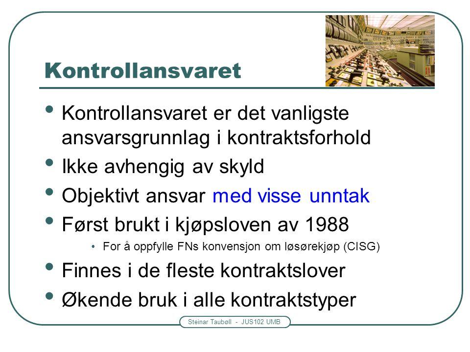 Steinar Taubøll - JUS102 UMB Kontrollansvaret • Kontrollansvaret er det vanligste ansvarsgrunnlag i kontraktsforhold • Ikke avhengig av skyld • Objekt