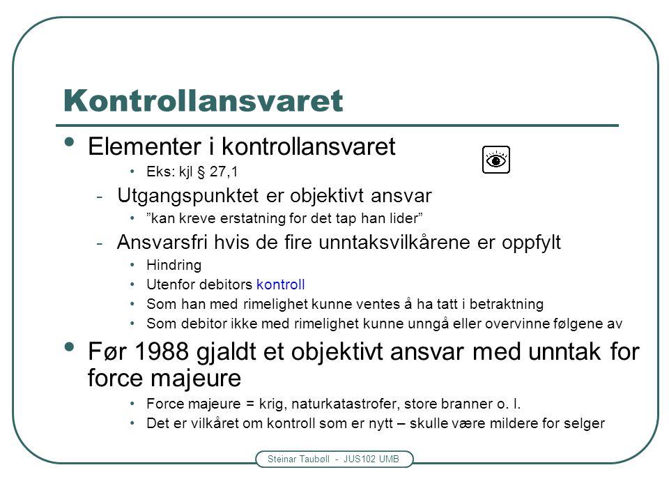 """Steinar Taubøll - JUS102 UMB Kontrollansvaret • Elementer i kontrollansvaret •Eks: kjl § 27,1 -Utgangspunktet er objektivt ansvar •""""kan kreve erstatni"""