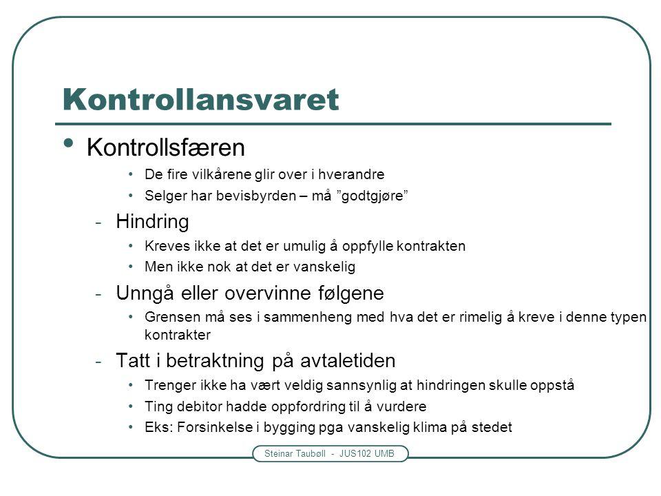 """Steinar Taubøll - JUS102 UMB Kontrollansvaret • Kontrollsfæren •De fire vilkårene glir over i hverandre •Selger har bevisbyrden – må """"godtgjøre"""" -Hind"""