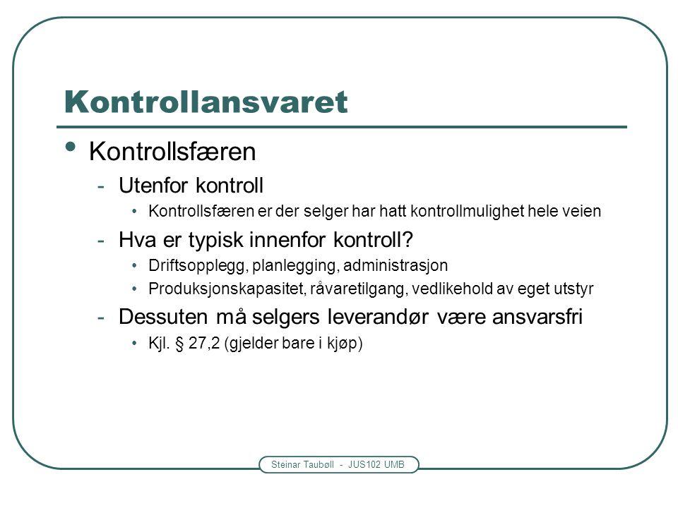 Steinar Taubøll - JUS102 UMB Kontrollansvaret • Kontrollsfæren -Utenfor kontroll •Kontrollsfæren er der selger har hatt kontrollmulighet hele veien -H