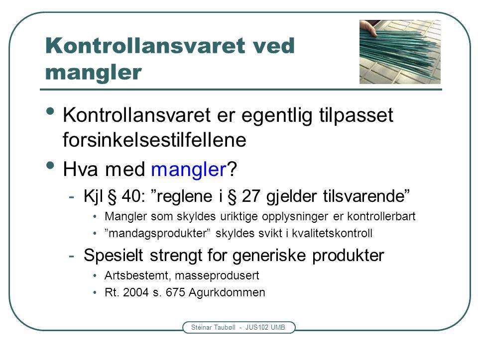 Steinar Taubøll - JUS102 UMB Kontrollansvaret ved mangler • Kontrollansvaret er egentlig tilpasset forsinkelsestilfellene • Hva med mangler? -Kjl § 40