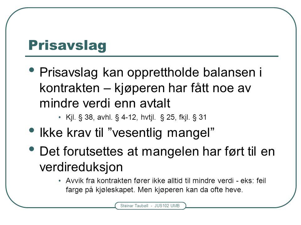 Steinar Taubøll - JUS102 UMB Prisavslag • Prisavslag kan opprettholde balansen i kontrakten – kjøperen har fått noe av mindre verdi enn avtalt •Kjl. §