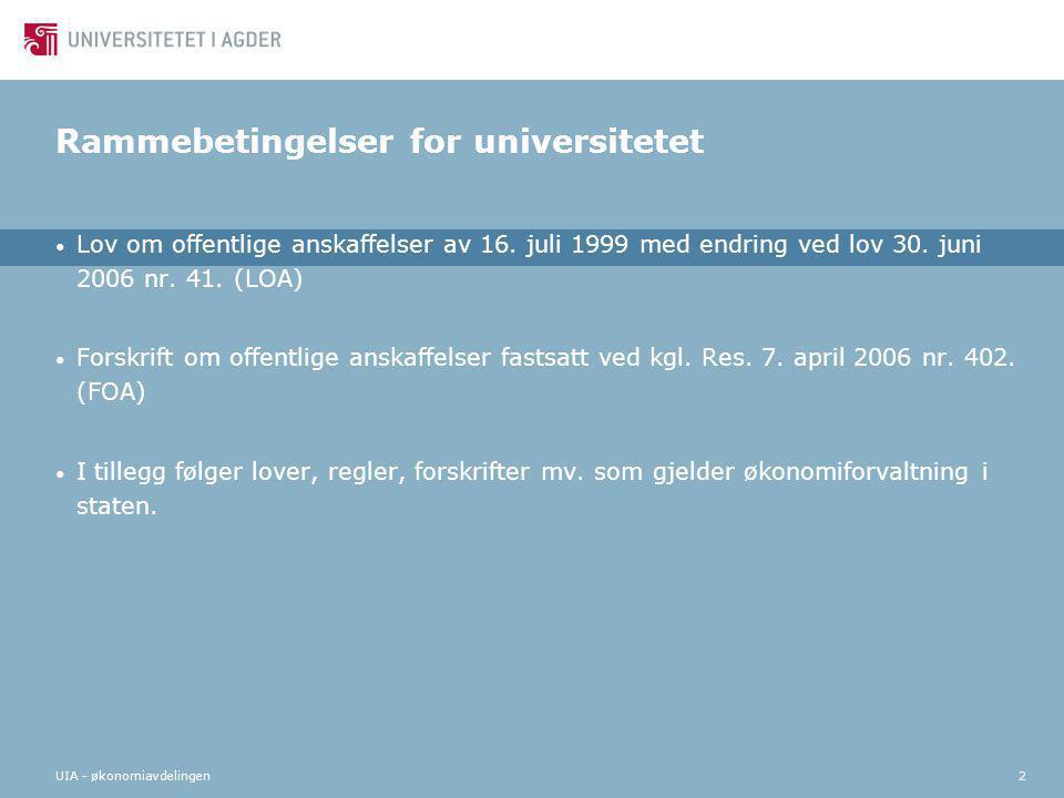 UIA - økonomiavdelingen2 Rammebetingelser for universitetet • Lov om offentlige anskaffelser av 16. juli 1999 med endring ved lov 30. juni 2006 nr. 41