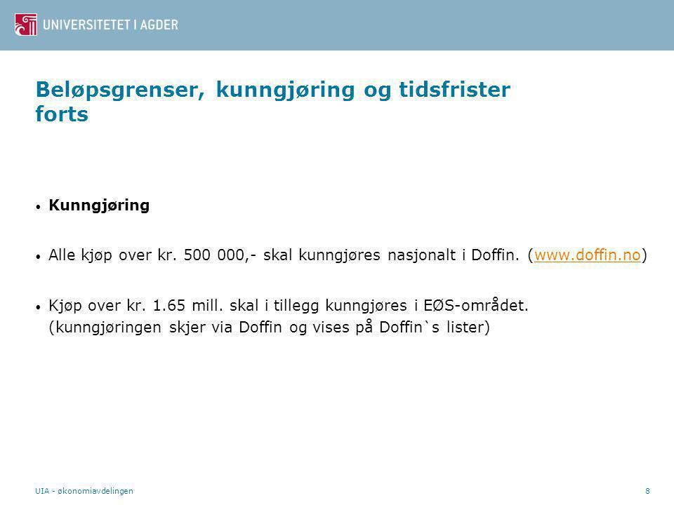 UIA - økonomiavdelingen8 Beløpsgrenser, kunngjøring og tidsfrister forts • Kunngjøring • Alle kjøp over kr.