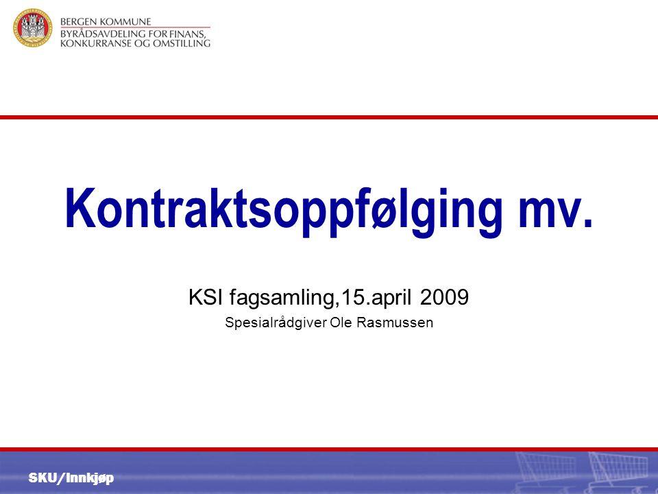 SKU/Innkjøp Kontraktsoppfølging mv. KSI fagsamling,15.april 2009 Spesialrådgiver Ole Rasmussen