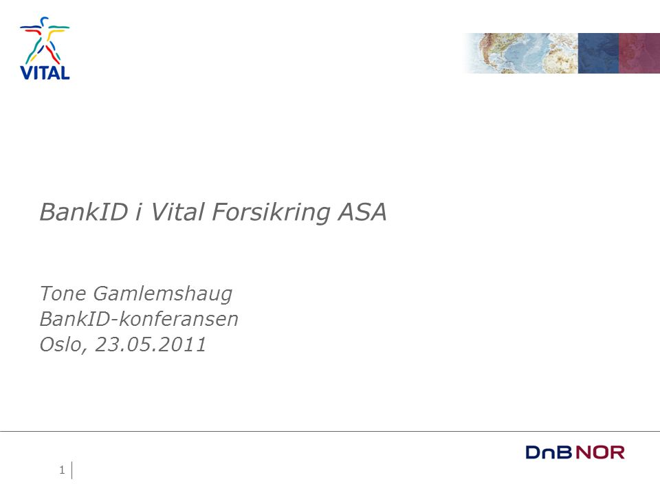 1 BankID i Vital Forsikring ASA Tone Gamlemshaug BankID-konferansen Oslo, 23.05.2011