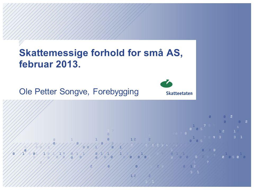 Skattemessige forhold for små AS, februar 2013. Ole Petter Songve, Forebygging