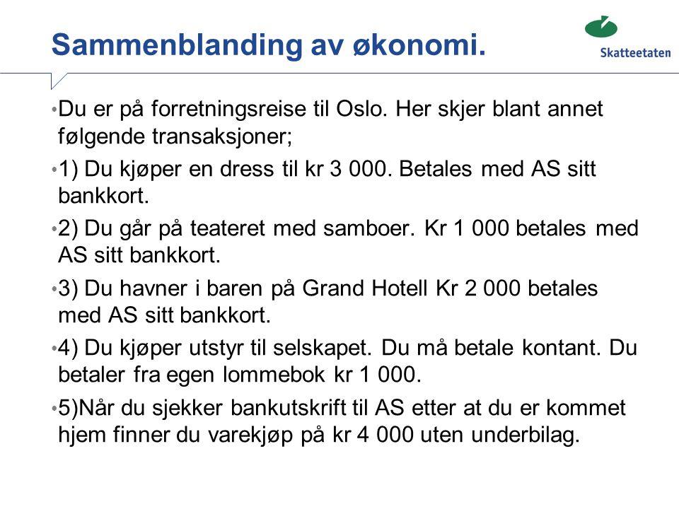 Sammenblanding av økonomi. • Du er på forretningsreise til Oslo. Her skjer blant annet følgende transaksjoner; • 1) Du kjøper en dress til kr 3 000. B