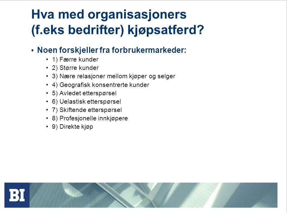 Hva med organisasjoners (f.eks bedrifter) kjøpsatferd? • Noen forskjeller fra forbrukermarkeder: • 1) Færre kunder • 2) Større kunder • 3) Nære relasj