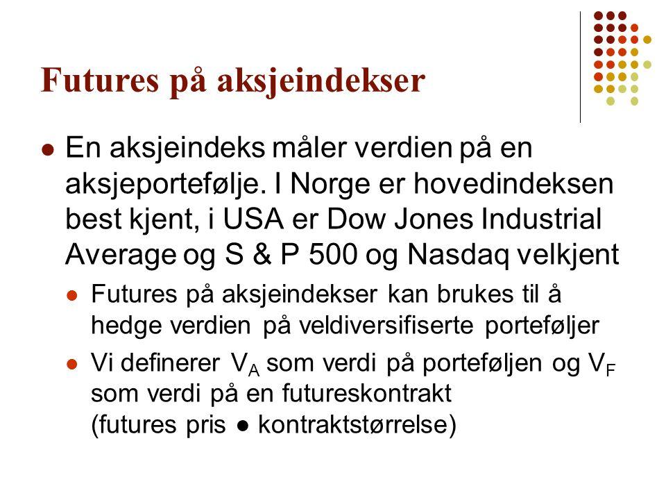 Futures på aksjeindekser  En aksjeindeks måler verdien på en aksjeportefølje. I Norge er hovedindeksen best kjent, i USA er Dow Jones Industrial Aver