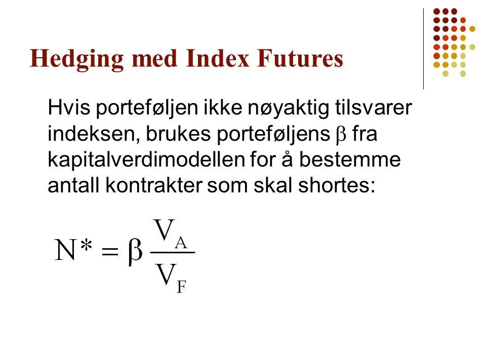 Hedging med Index Futures Hvis porteføljen ikke nøyaktig tilsvarer indeksen, brukes porteføljens  fra kapitalverdimodellen for å bestemme antall kon
