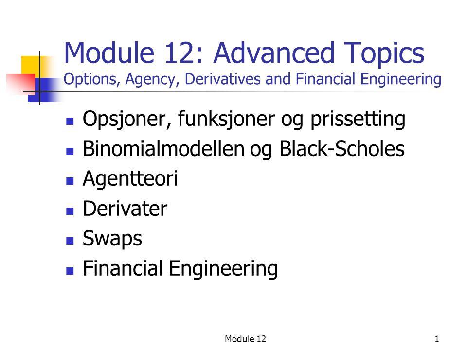 Module 121  Opsjoner, funksjoner og prissetting  Binomialmodellen og Black-Scholes  Agentteori  Derivater  Swaps  Financial Engineering Module 1