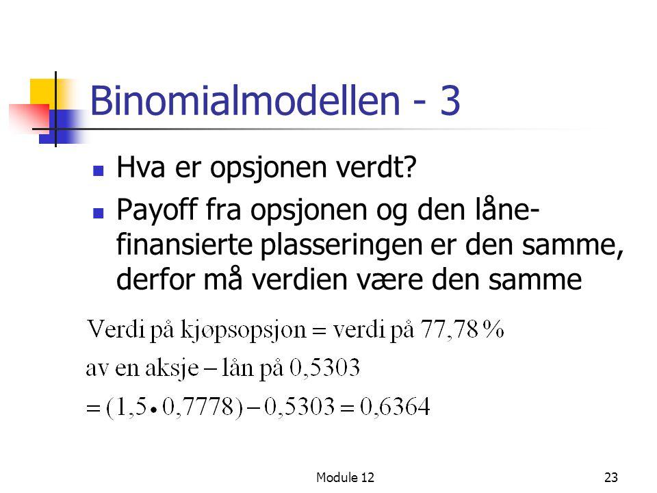 Module 1223 Binomialmodellen - 3  Hva er opsjonen verdt?  Payoff fra opsjonen og den låne- finansierte plasseringen er den samme, derfor må verdien