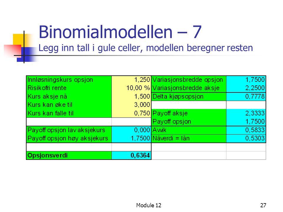 Module 1227 Binomialmodellen – 7 Legg inn tall i gule celler, modellen beregner resten