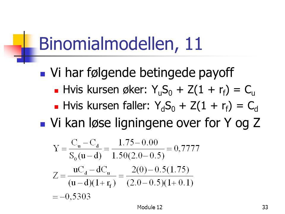 Module 1233 Binomialmodellen, 11  Vi har følgende betingede payoff  Hvis kursen øker: Y u S 0 + Z(1 + r f ) = C u  Hvis kursen faller: Y d S 0 + Z(