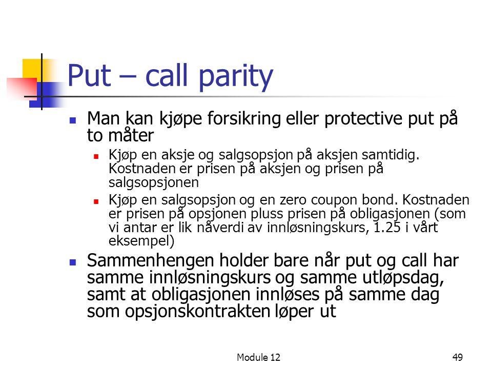 Module 1249 Put – call parity  Man kan kjøpe forsikring eller protective put på to måter  Kjøp en aksje og salgsopsjon på aksjen samtidig. Kostnaden