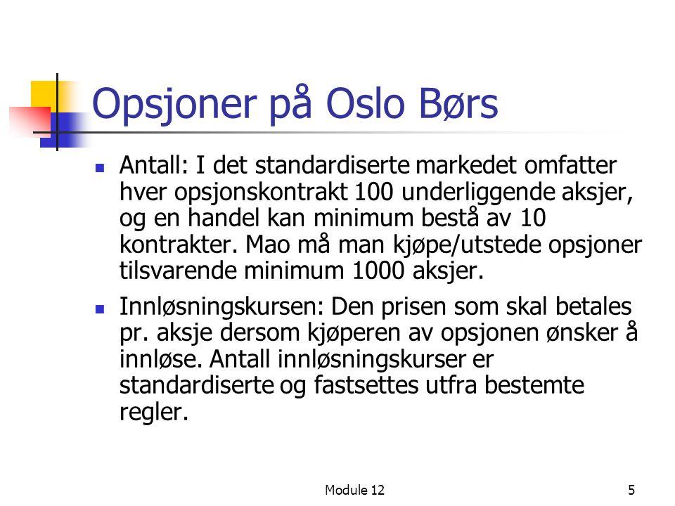 5 Opsjoner på Oslo Børs  Antall: I det standardiserte markedet omfatter hver opsjonskontrakt 100 underliggende aksjer, og en handel kan minimum bestå