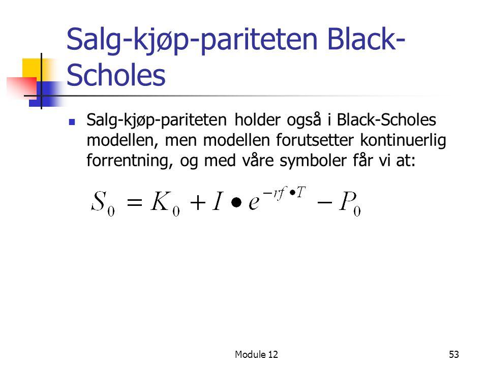 Module 1253 Salg-kjøp-pariteten Black- Scholes  Salg-kjøp-pariteten holder også i Black-Scholes modellen, men modellen forutsetter kontinuerlig forre
