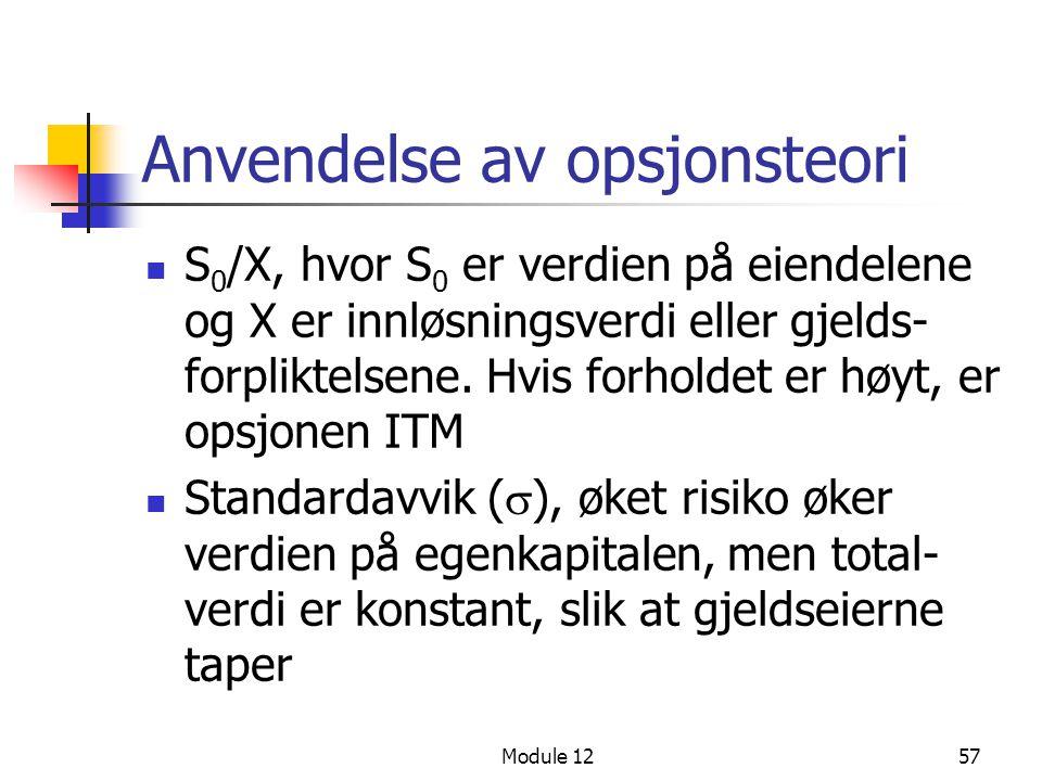 Module 1257 Anvendelse av opsjonsteori  S 0 /X, hvor S 0 er verdien på eiendelene og X er innløsningsverdi eller gjelds- forpliktelsene. Hvis forhold