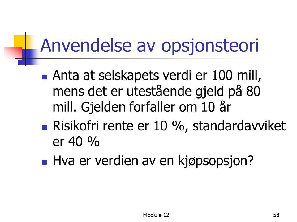 Anvendelse av opsjonsteori  Anta at selskapets verdi er 100 mill, mens det er utestående gjeld på 80 mill. Gjelden forfaller om 10 år  Risikofri ren