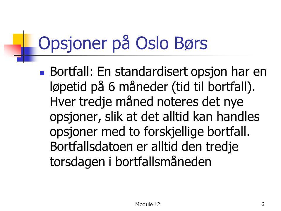 Module 126 Opsjoner på Oslo Børs  Bortfall: En standardisert opsjon har en løpetid på 6 måneder (tid til bortfall). Hver tredje måned noteres det nye