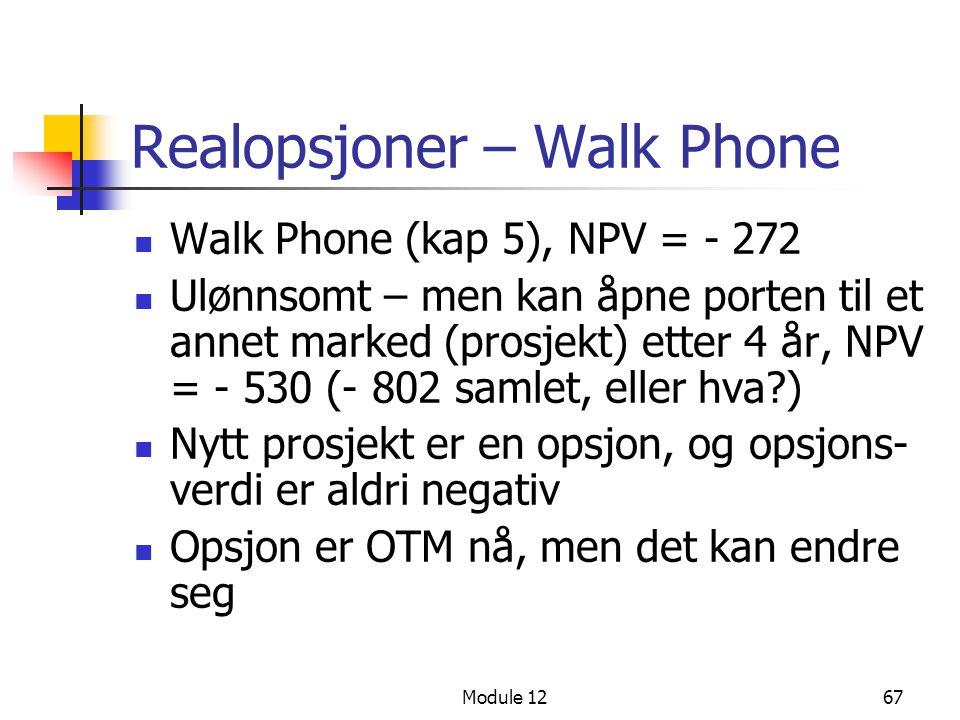 Module 1267 Realopsjoner – Walk Phone  Walk Phone (kap 5), NPV = - 272  Ulønnsomt – men kan åpne porten til et annet marked (prosjekt) etter 4 år, N