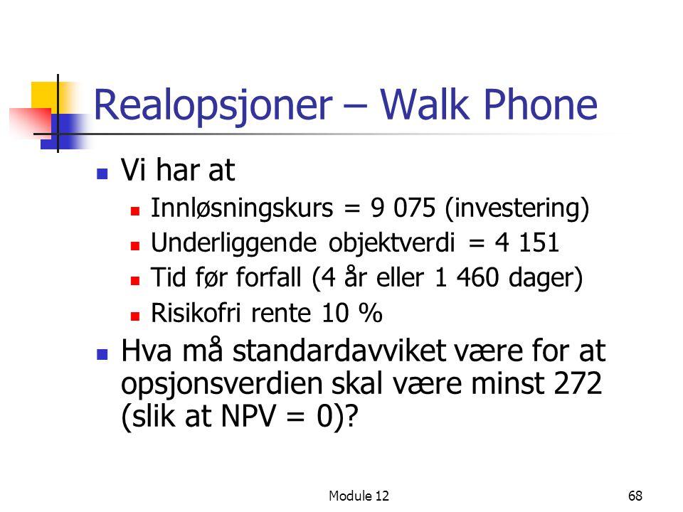 Module 1268 Realopsjoner – Walk Phone  Vi har at  Innløsningskurs = 9 075 (investering)  Underliggende objektverdi = 4 151  Tid før forfall (4 år