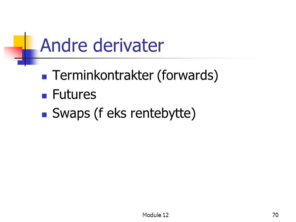 Andre derivater  Terminkontrakter (forwards)  Futures  Swaps (f eks rentebytte) Module 1270