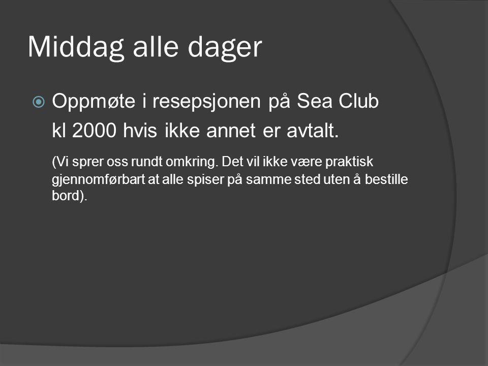 Middag alle dager  Oppmøte i resepsjonen på Sea Club kl 2000 hvis ikke annet er avtalt.