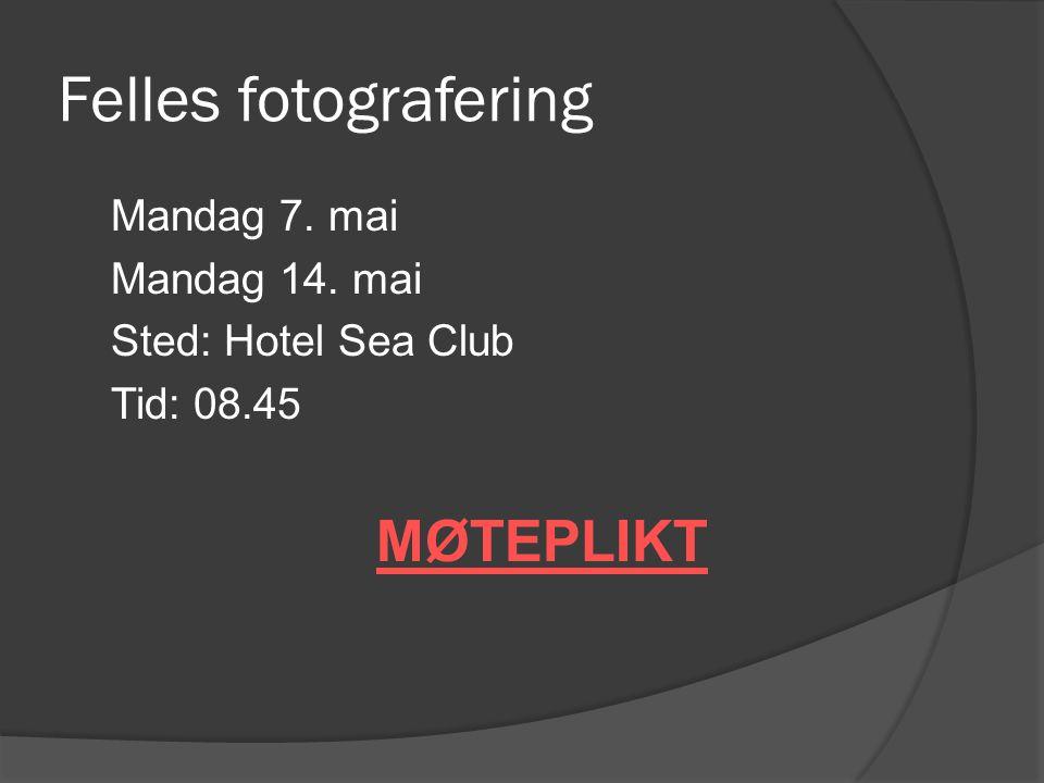 Felles fotografering Mandag 7. mai Mandag 14. mai Sted: Hotel Sea Club Tid: 08.45 MØTEPLIKT