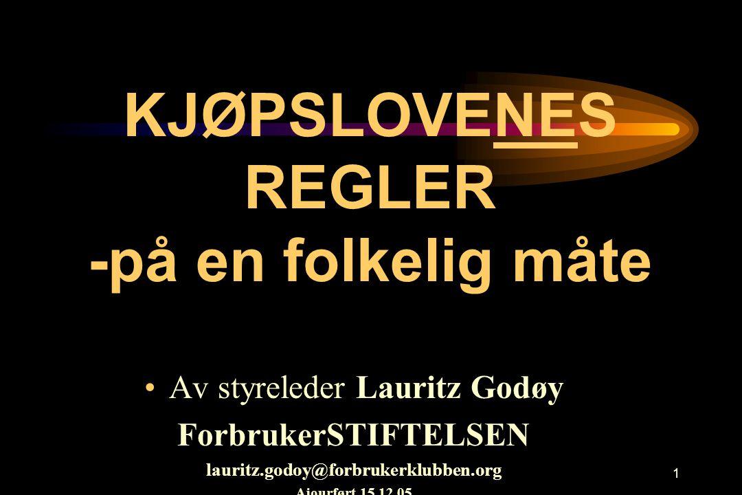 1 KJØPSLOVENES REGLER -på en folkelig måte •Av styreleder Lauritz Godøy ForbrukerSTIFTELSEN lauritz.godoy@forbrukerklubben.org Ajourført 15.12.05
