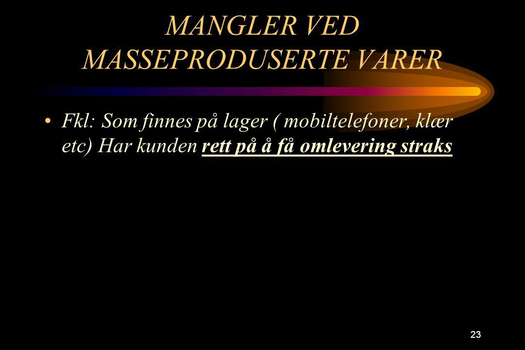 23 MANGLER VED MASSEPRODUSERTE VARER •Fkl: Som finnes på lager ( mobiltelefoner, klær etc) Har kunden rett på å få omlevering straks