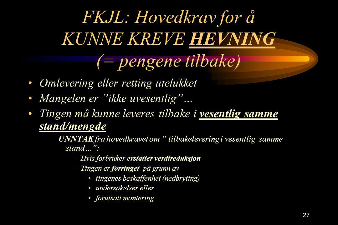 """27 FKJL: Hovedkrav for å KUNNE KREVE HEVNING (= pengene tilbake) •Omlevering eller retting utelukket •Mangelen er """"ikke uvesentlig""""… •Tingen må kunne"""
