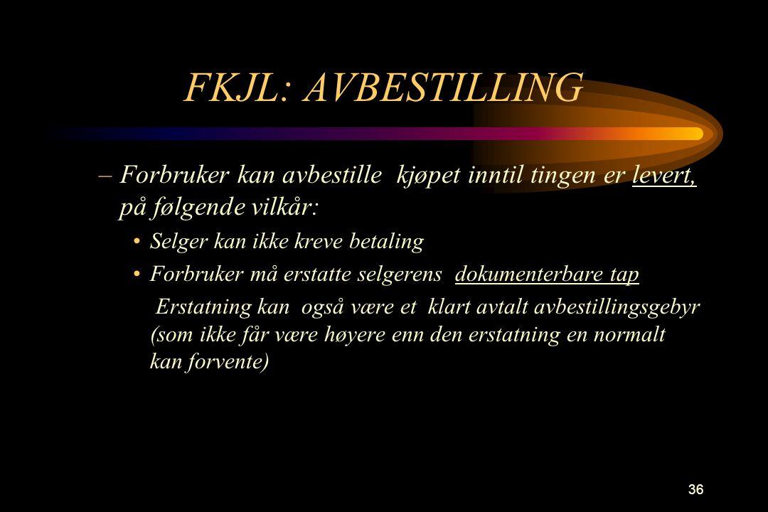 36 FKJL: AVBESTILLING –Forbruker kan avbestille kjøpet inntil tingen er levert, på følgende vilkår: •Selger kan ikke kreve betaling •Forbruker må erst