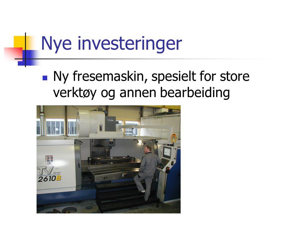 Nye investeringer  Ny fresemaskin, spesielt for store verktøy og annen bearbeiding