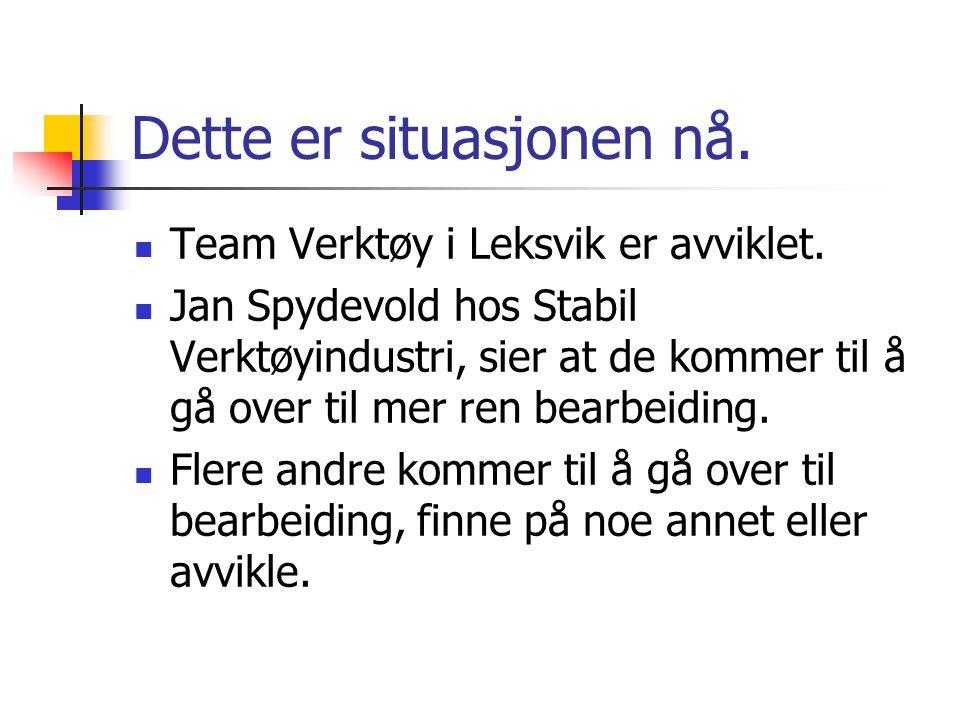 Dette er situasjonen nå.  Team Verktøy i Leksvik er avviklet.  Jan Spydevold hos Stabil Verktøyindustri, sier at de kommer til å gå over til mer ren