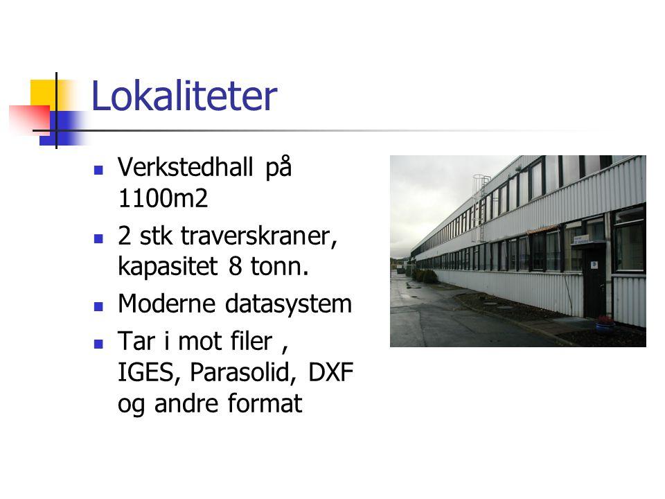 Lokaliteter  Verkstedhall på 1100m2  2 stk traverskraner, kapasitet 8 tonn.  Moderne datasystem  Tar i mot filer, IGES, Parasolid, DXF og andre fo