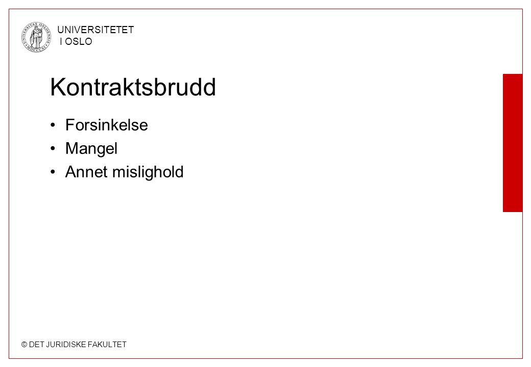 © DET JURIDISKE FAKULTET UNIVERSITETET I OSLO Kontraktsbrudd •Forsinkelse •Mangel •Annet mislighold