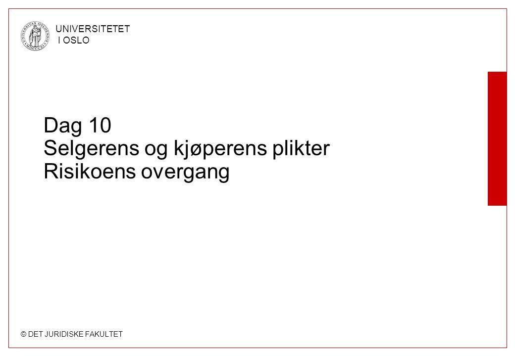 © DET JURIDISKE FAKULTET UNIVERSITETET I OSLO Dag 10 Selgerens og kjøperens plikter Risikoens overgang