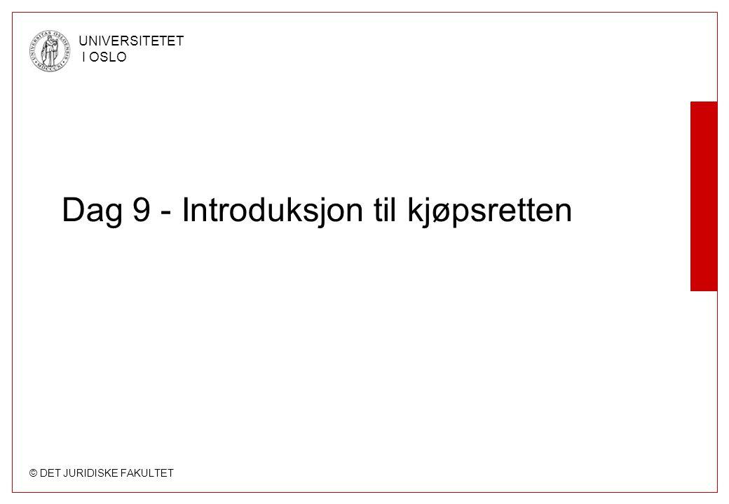 © DET JURIDISKE FAKULTET UNIVERSITETET I OSLO Dag 9 - Introduksjon til kjøpsretten