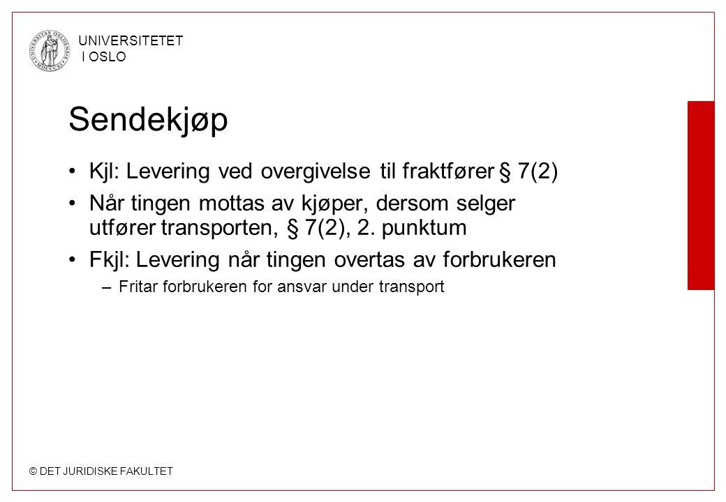 © DET JURIDISKE FAKULTET UNIVERSITETET I OSLO Sendekjøp •Kjl: Levering ved overgivelse til fraktfører § 7(2) •Når tingen mottas av kjøper, dersom selger utfører transporten, § 7(2), 2.