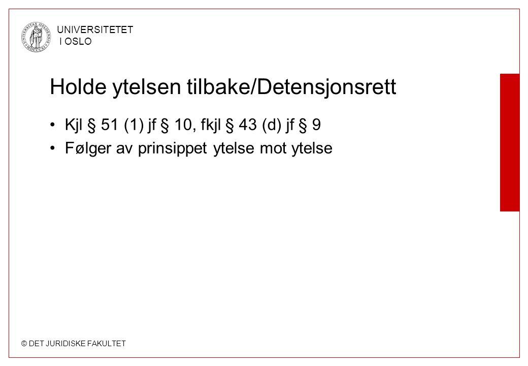 © DET JURIDISKE FAKULTET UNIVERSITETET I OSLO Holde ytelsen tilbake/Detensjonsrett •Kjl § 51 (1) jf § 10, fkjl § 43 (d) jf § 9 •Følger av prinsippet ytelse mot ytelse