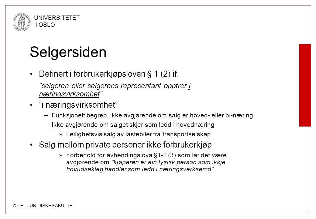 © DET JURIDISKE FAKULTET UNIVERSITETET I OSLO Selgersiden •Definert i forbrukerkjøpsloven § 1 (2) if.